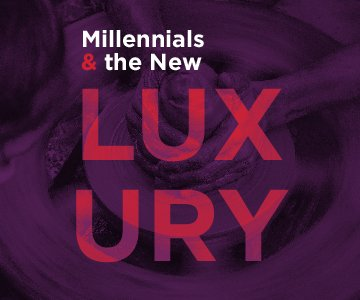 Millennials & the New Luxury | Publicis Experiences